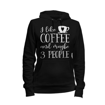 I Like Coffee And Maybe 3 People Ladies Hoodie