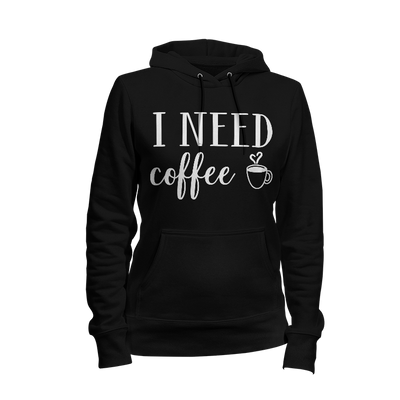 I Need Coffee Ladies Hoodie