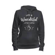 Life Is Wonderful After Coffee Ladies Hoodie