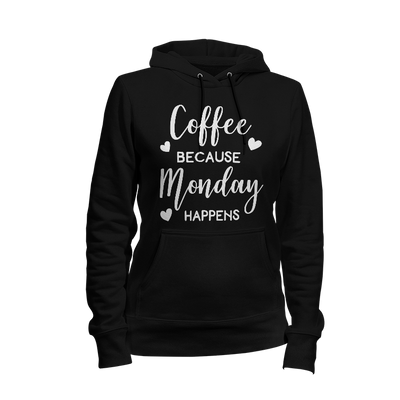 Coffee Because Monday Happens Ladies Hoodie