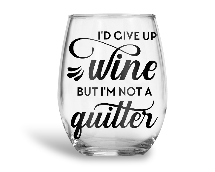 I'd Give Up Wine But I'm Not A Quitter Stemless Wine Glass