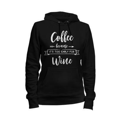 Coffee Because It's Too Early For Wine Ladies Hoodie