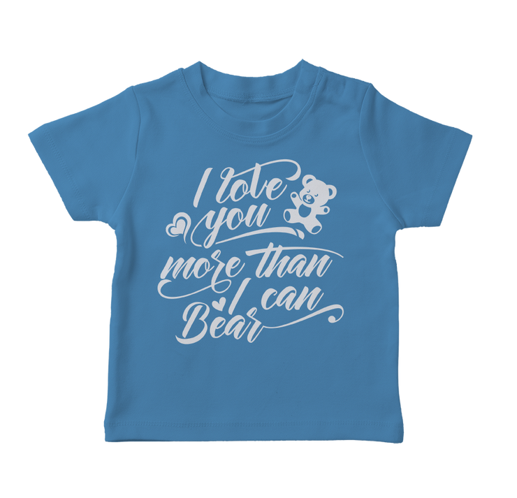 I Love You More Than I Can Bear Infant T-Shirt