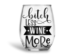 Bitch Less Wine More Stemless Wine Glass
