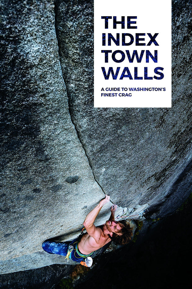 The Index Town Walls: A Guide to Washington's Finest Crag