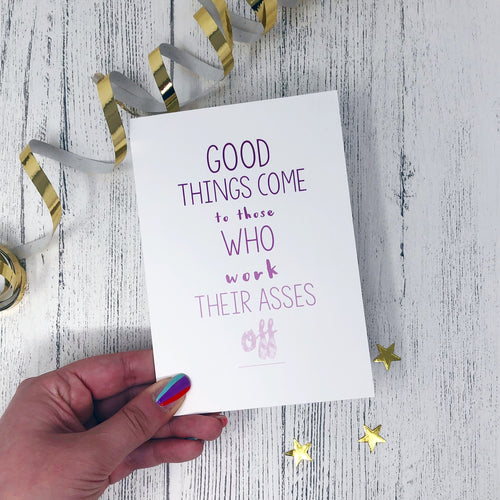 'Good Things Come To Those Who Work Their Asses Off' Card