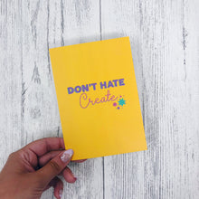 'Don't Hate, Create' A6 Postcard