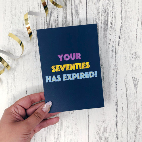 'Your Seventies Has Expired' Birthday Card