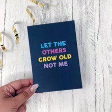 Let The Others Grow Old Not Me Card