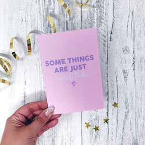 'Some Things Are Just Meant To Be' Card