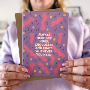 Always Here for Hugs, Chocolate and Chats Whenever You Need Card