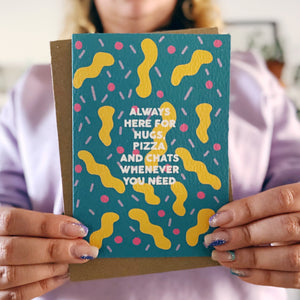Always Here for Hugs, Pizza and Chats Whenever You Need Card