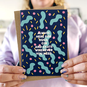 Always Here for Hugs, Gin and Chats Whenever You Need Card