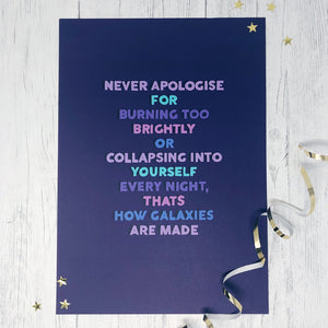 Never Apologise For Burning Too Brightly A3 Print