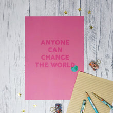 Anyone Can Change The World A4 Print