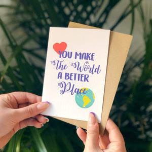 You Make The World A Better Place Card