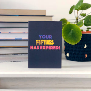 Your Fifties Has Expired Birthday Card