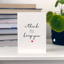 I Think I'll Keep You Card