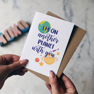 I'm On Another Planet With You Card