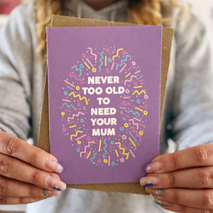 Never Too Old To Need Your Mum Card