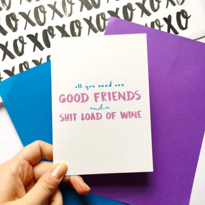 'All You Need Is Good Friends And A Shitload Of Wine' Card