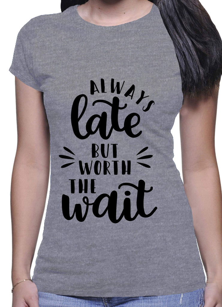 Always Late But Worth The Wait T-Shirt - Medium