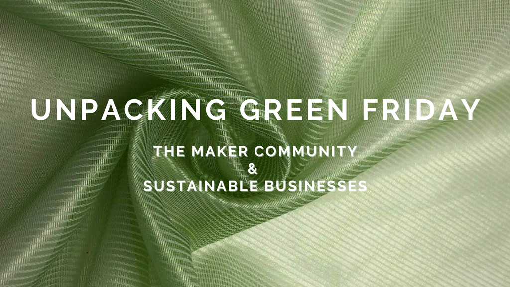 Unpacking Green Friday - The Maker Community & Sustainable Businesses
