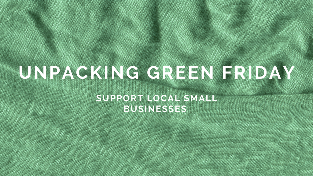 Unpacking Green Friday - Support Local Small Businesses