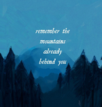 Remember the Mountains Already Behind You