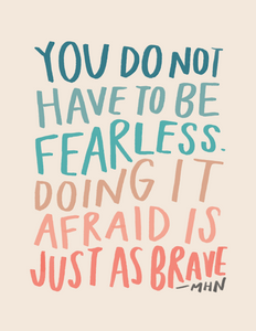 """You don't have to be fearless"" - 8"" x 10"" Print"