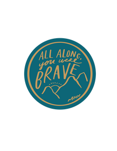 """All along you were brave"" - Vinyl Sticker - Garden24"