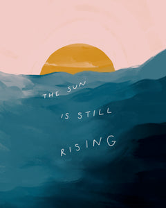 """The Sun Is Still Rising"" - 8"" x 10"" Print"