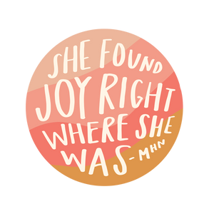 """She found joy right where she was"" - Vinyl Sticker - Garden24"