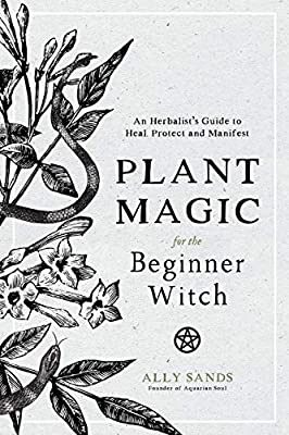 Plant Magic for the Beginner Witch: An Herbalist's Guide to Heal, Protect and Manifest - Tree Of Life Shoppe
