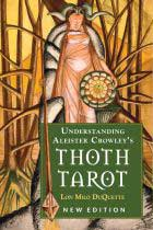Understanding Aleister Crowley's Thoth Tarot by Lon Milo DuQuette - Tree Of Life Shoppe