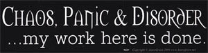 Chaos, Panic & Disorder. My Work Here Is Done, bumper sticker - Tree Of Life Shoppe