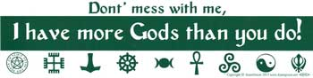 Don't Mess with Me, I Have More Gods Than You Do, bumper sticker - Tree Of Life Shoppe