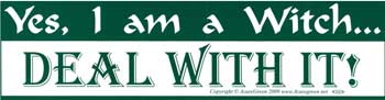 Yes, I am a Witch. Deal With It!, bumper sticker - Tree Of Life Shoppe
