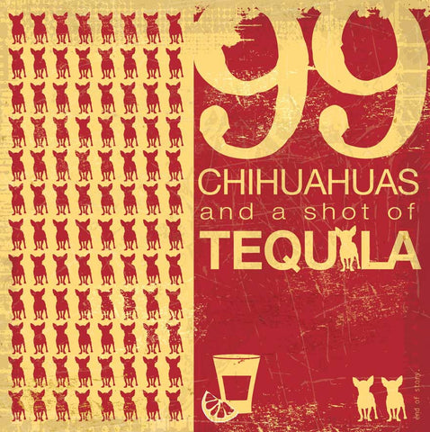 99 Chihuahuas and a bottle of Tequila