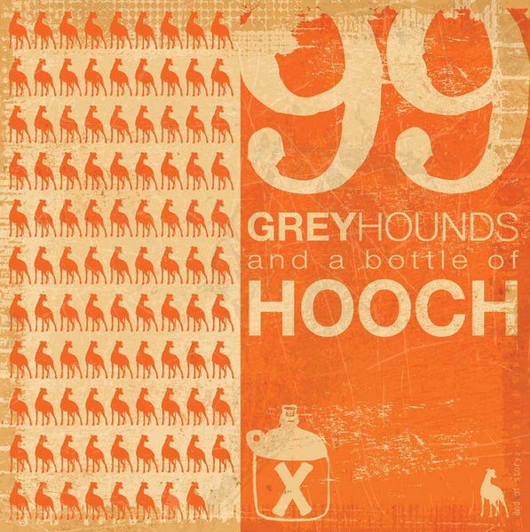 99 Greyhounds and a bottle of Hooch