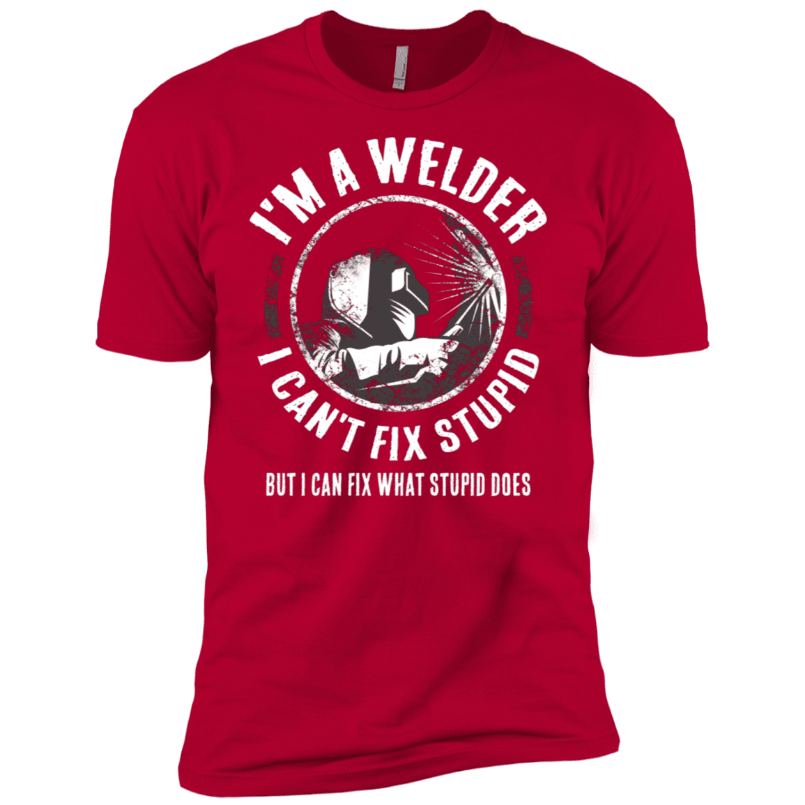 Stupid T Shirts >> Welding T Shirt Welder T Shirt Gift I M A Welder I Can T Fix Stupid T Shirt Funny Welding Gift On Father S Day Father S Birthday