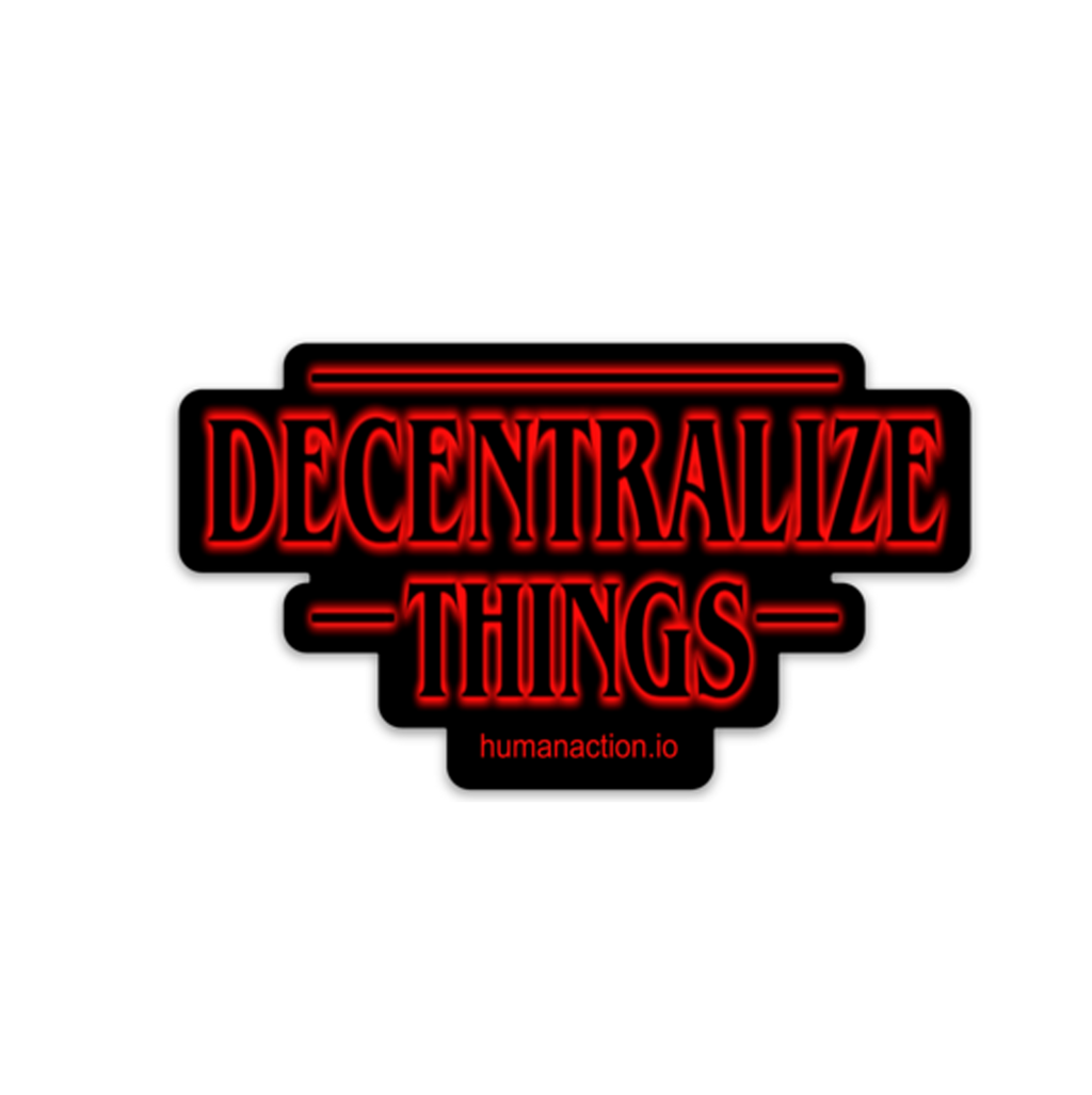 Decentralize Things - Human Action llc