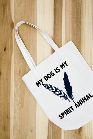 MY DOG IS MY SPIRIT ANIMAL TOTE