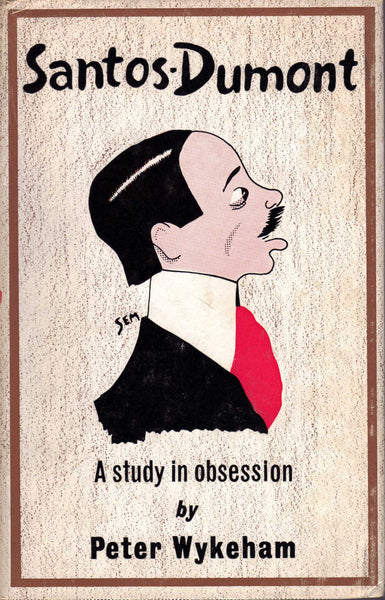 Santos-Dumont - A Study in Obsession