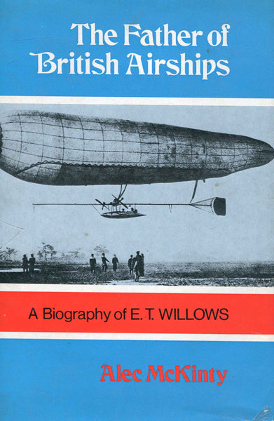 The Father of British Airships - E.T. Willows