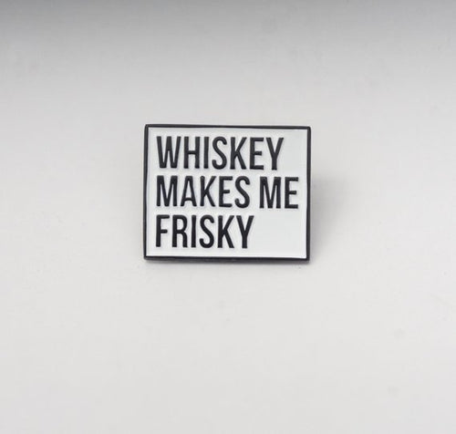 Whiskey Makes Me Frisky Pin