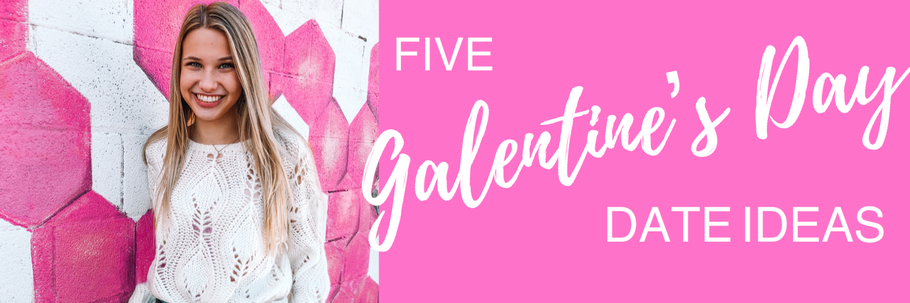 5 Galentine's Day Date Ideas