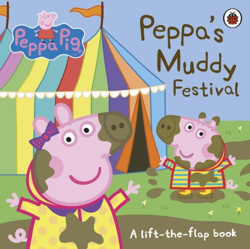 PEPPA PIG: PEPPA'S MUDDY FESTIVAL : A LIFT-THE-FLAP BOOK