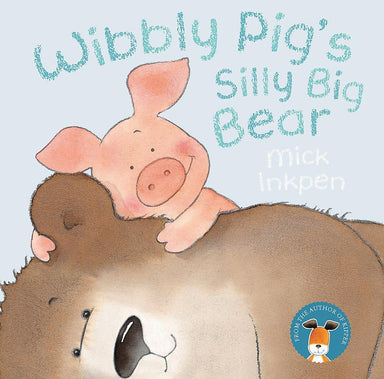 Wibbly Pig: Wibbly Pig's Silly Big Bear
