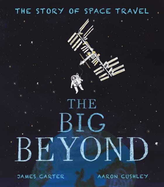 THE BIG BEYOND : THE STORY OF SPACE TRAVEL
